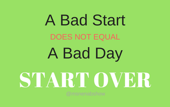 Motivation Moment: A Bad Start..... Start Over