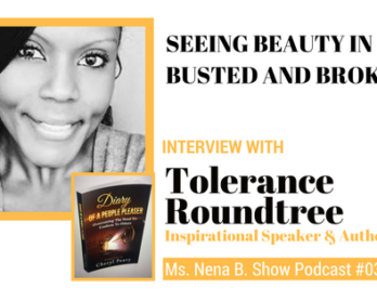 030 - Interview with Tolerance Roundtree - Seeing Beauty in the Busted and Broken
